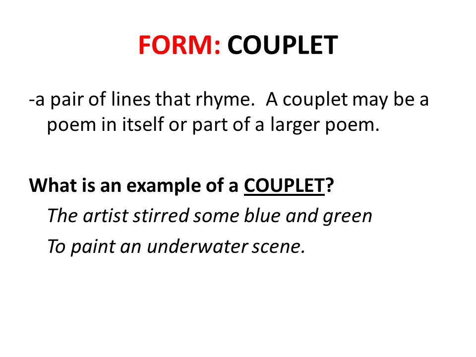 FORM: COUPLET -a pair of lines that rhyme.