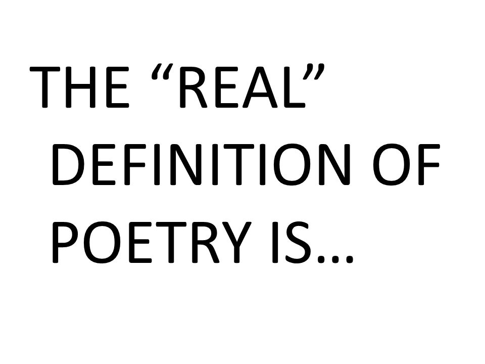 THE REAL DEFINITION OF POETRY IS…