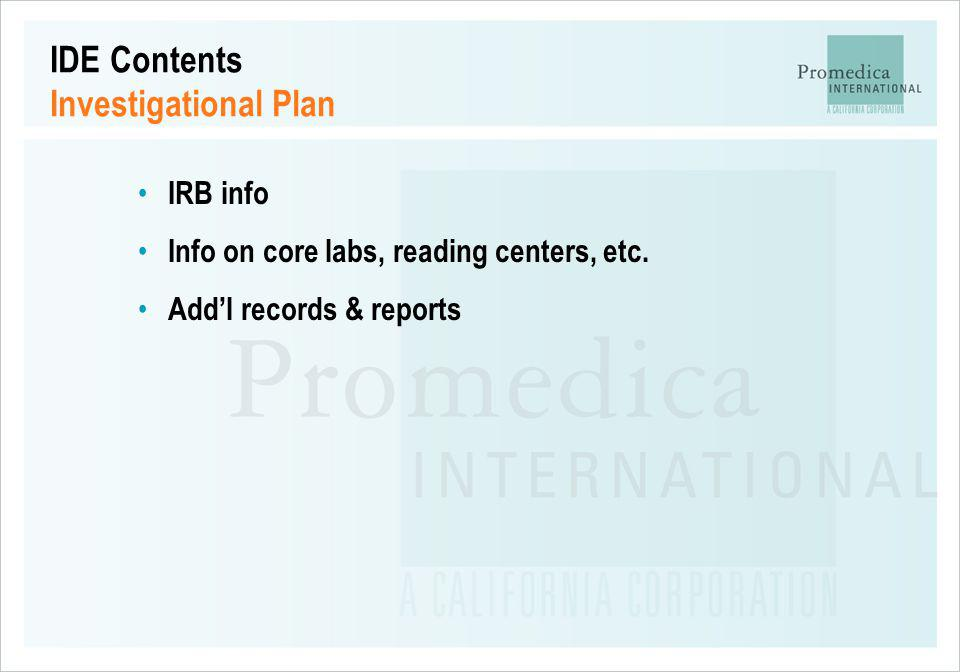 IDE Contents Investigational Plan IRB info Info on core labs, reading centers, etc. Addl records & reports