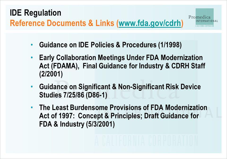 IDE Regulation Reference Documents & Links (www.fda.gov/cdrh)www.fda.gov/cdrh Guidance on IDE Policies & Procedures (1/1998) Early Collaboration Meeti
