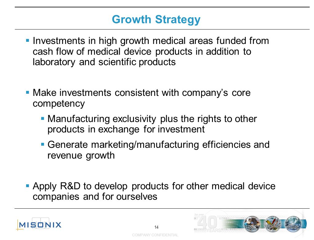 14 COMPANY CONFIDENTIAL Investments in high growth medical areas funded from cash flow of medical device products in addition to laboratory and scient