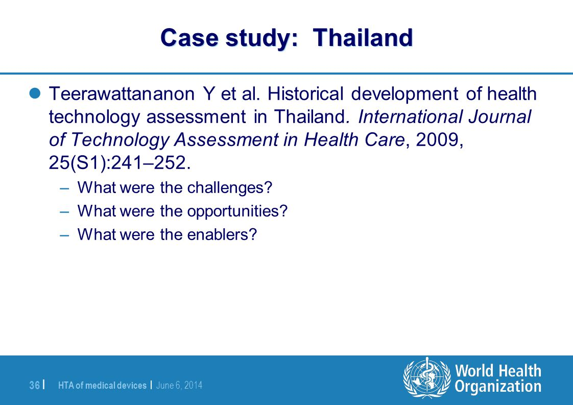 HTA of medical devices | June 6, 2014 36 | Case study: Thailand Teerawattananon Y et al. Historical development of health technology assessment in Tha