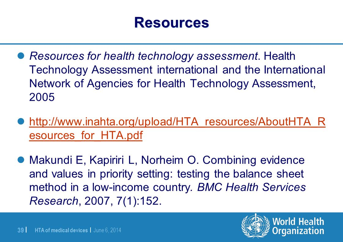 HTA of medical devices | June 6, 2014 39 | Resources Resources for health technology assessment. Health Technology Assessment international and the In
