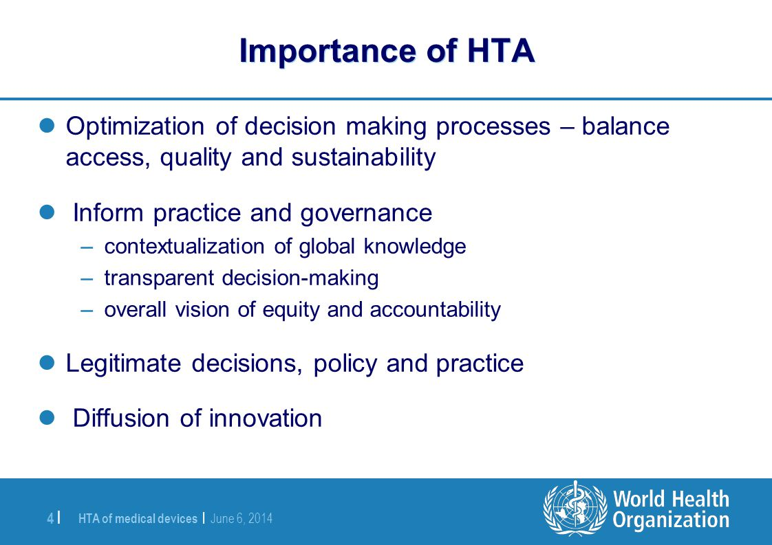 HTA of medical devices | June 6, 2014 4 | Importance of HTA Optimization of decision making processes – balance access, quality and sustainability Inf