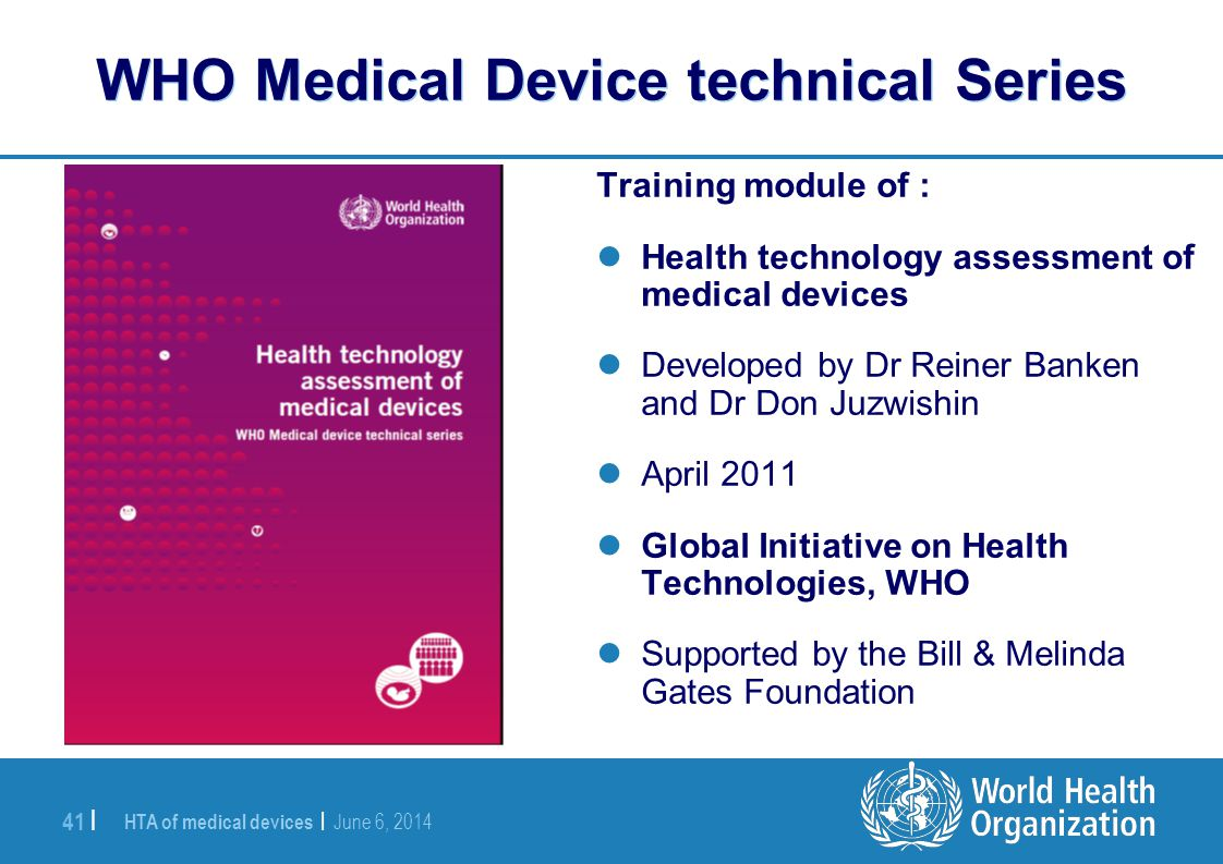 HTA of medical devices | June 6, 2014 41 | WHO Medical Device technical Series Training module of : Health technology assessment of medical devices De