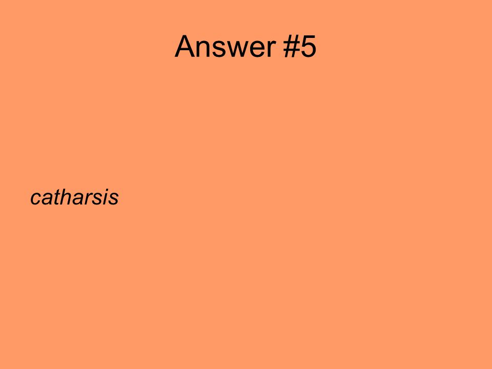 Answer #5 catharsis