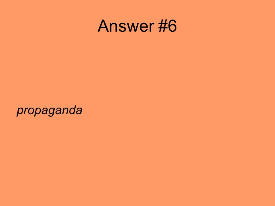 Answer #6 propaganda