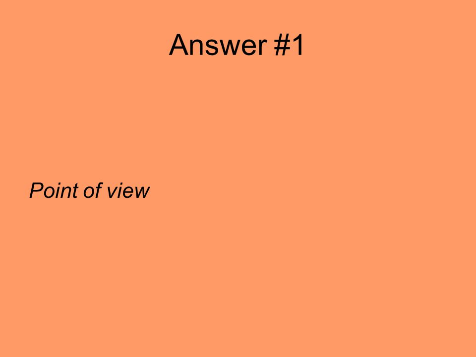 Answer #1 Point of view