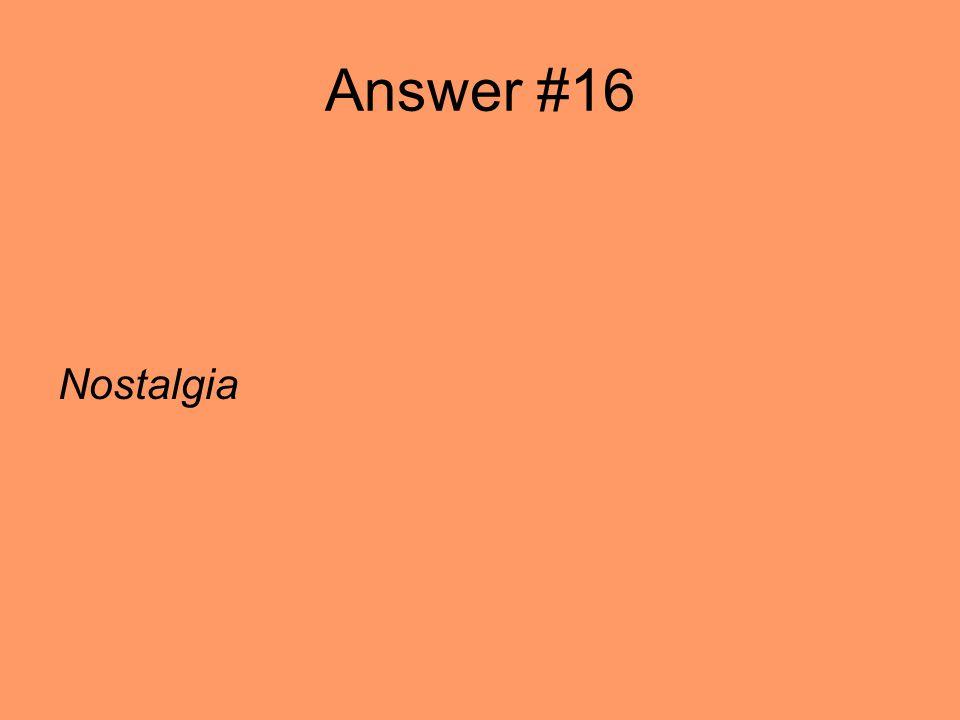 Answer #16 Nostalgia
