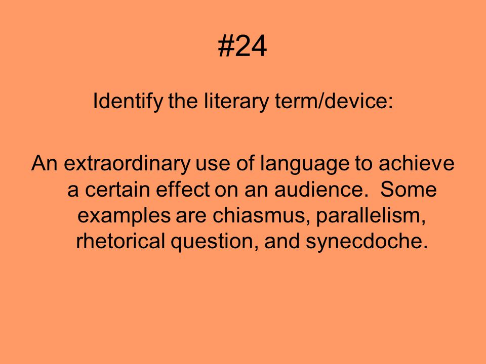 #24 Identify the literary term/device: An extraordinary use of language to achieve a certain effect on an audience.
