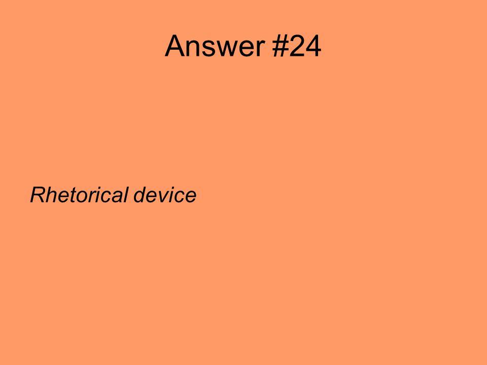 Answer #24 Rhetorical device