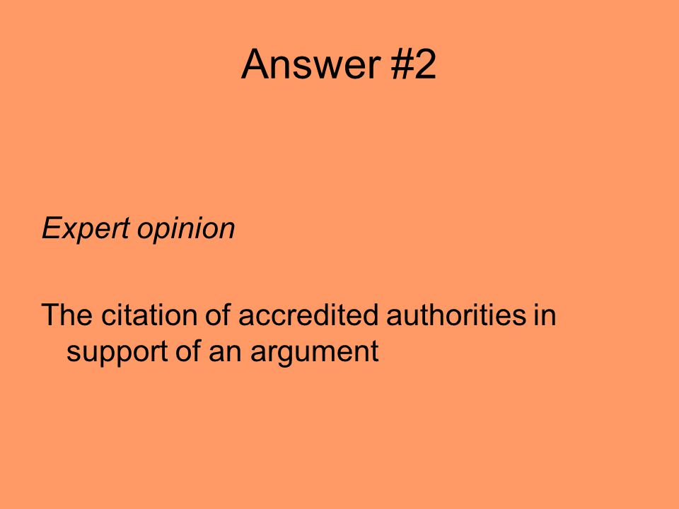 Answer #2 Expert opinion The citation of accredited authorities in support of an argument