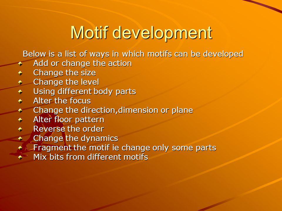 Motif development Below is a list of ways in which motifs can be developed Below is a list of ways in which motifs can be developed Add or change the