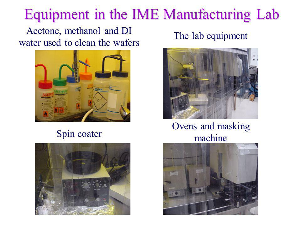 Spin coater Acetone, methanol and DI water used to clean the wafers The lab equipment Ovens and masking machine Equipment in the IME Manufacturing Lab