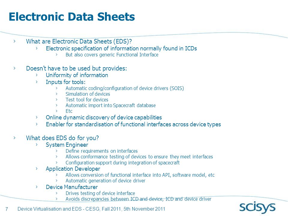 7 Device Virtualisation and EDS - CESG, Fall 2011, 5th November 2011 Electronic Data Sheets What are Electronic Data Sheets (EDS).