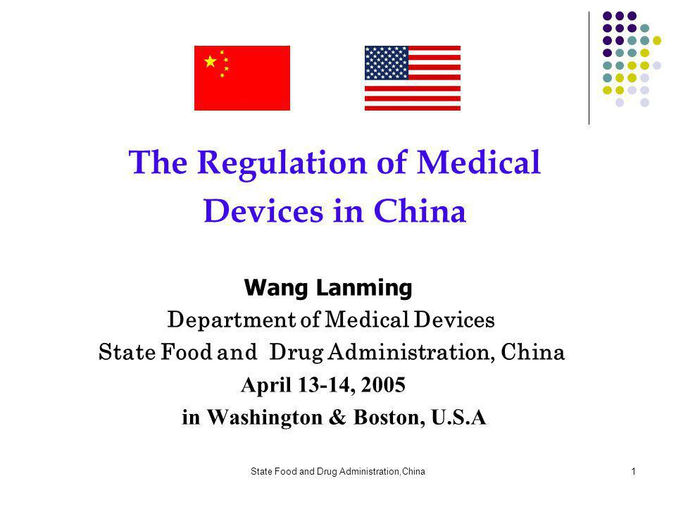 State Food and Drug Administration,China1 The Regulation of Medical Devices in China Wang Lanming Department of Medical Devices State Food and Drug Administration, China April 13-14, 2005 in Washington & Boston, U.S.A