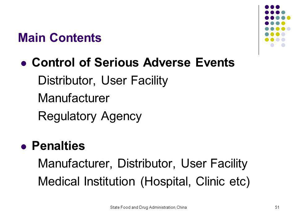 State Food and Drug Administration,China51 Main Contents Control of Serious Adverse Events Distributor, User Facility Manufacturer Regulatory Agency Penalties Manufacturer, Distributor, User Facility Medical Institution (Hospital, Clinic etc)