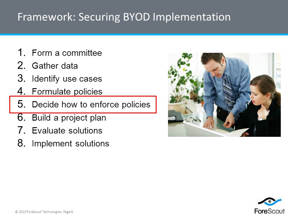 © 2013 ForeScout Technologies, Page 9 Enterprise Mobility Control Characteristics NAC is Fundamental to Secure BYOD/CYOD CHARACTERISTICS APPROACH Block all personal devices Very secure.