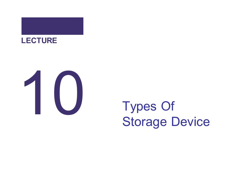 Types Of Storage Device 10 LECTURE