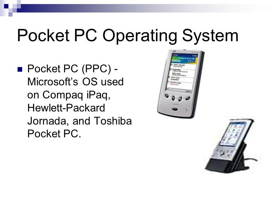 Pocket PC Operating System Pocket PC (PPC) - Microsofts OS used on Compaq iPaq, Hewlett-Packard Jornada, and Toshiba Pocket PC.