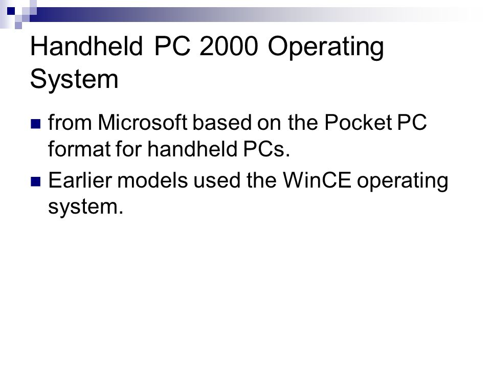 Handheld PC 2000 Operating System from Microsoft based on the Pocket PC format for handheld PCs. Earlier models used the WinCE operating system.