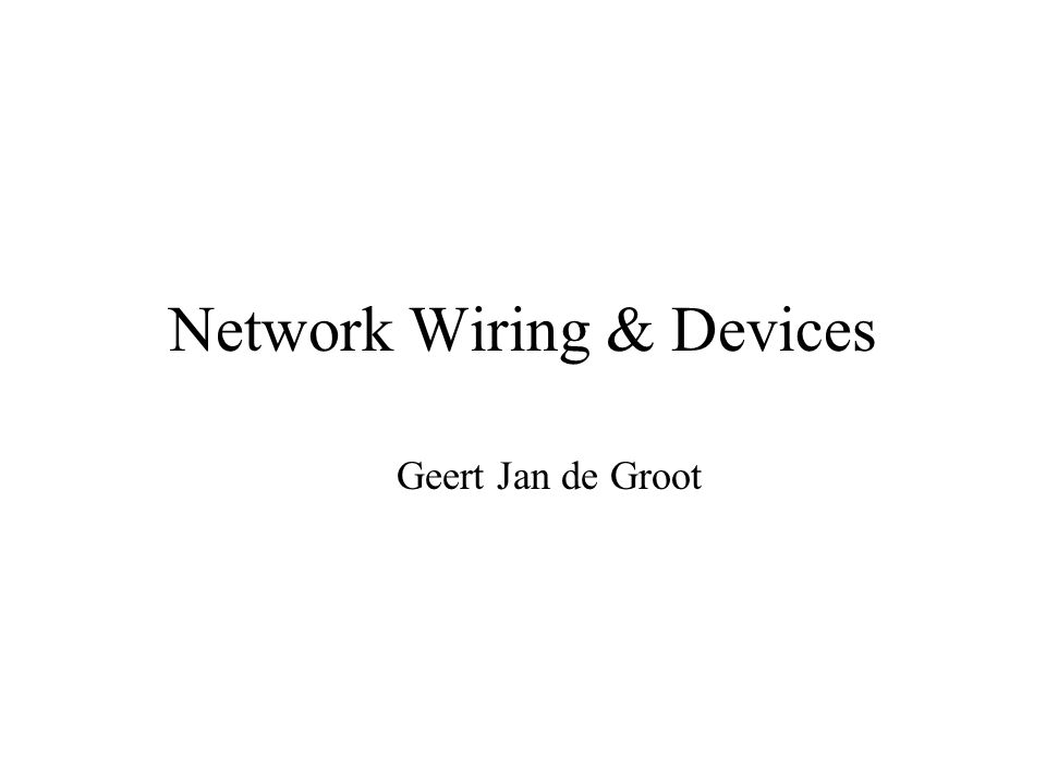 Network Wiring & Devices Geert Jan de Groot