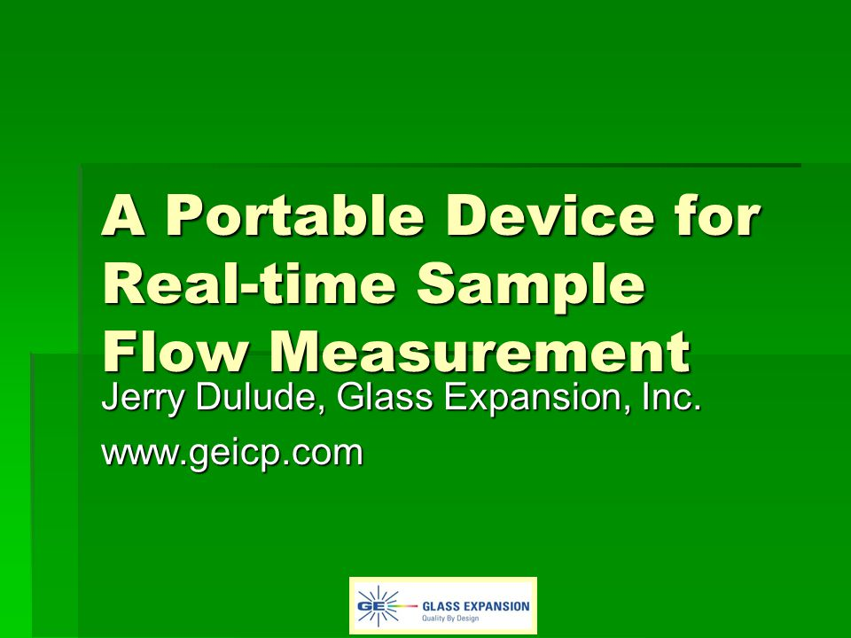 A Portable Device for Real-time Sample Flow Measurement Jerry Dulude, Glass Expansion, Inc.