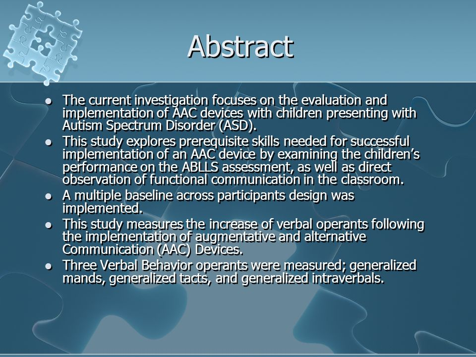 Abstract The current investigation focuses on the evaluation and implementation of AAC devices with children presenting with Autism Spectrum Disorder (ASD).