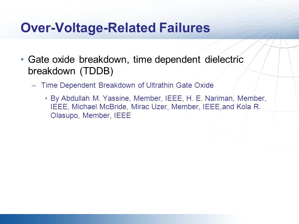 Over-Voltage-Related Failures Gate oxide breakdown, time dependent dielectric breakdown (TDDB) –Time Dependent Breakdown of Ultrathin Gate Oxide By Ab