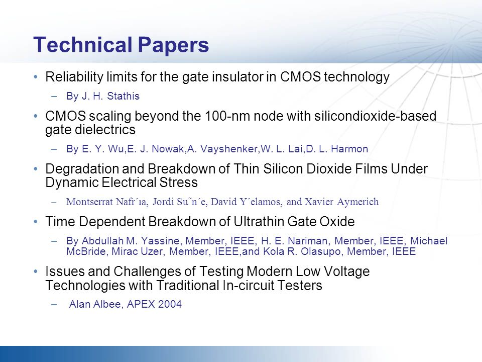 Technical Papers Reliability limits for the gate insulator in CMOS technology –By J. H. Stathis CMOS scaling beyond the 100-nm node with silicondioxid