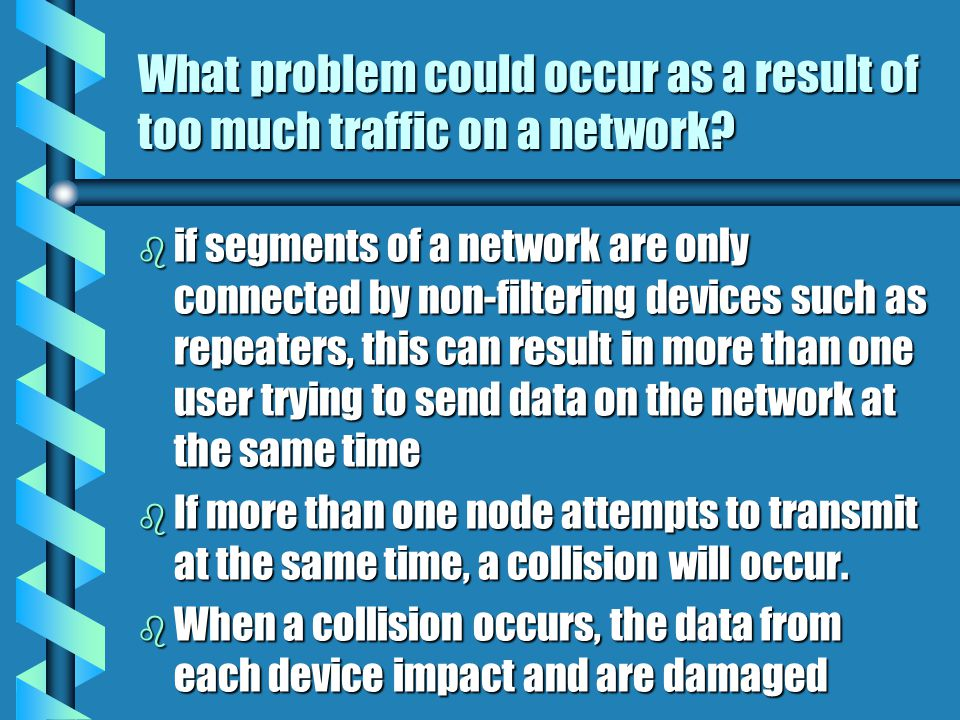 What is the disadvantage associated with using a repeater? b it can't filter network traffic. Data, sometimes referred to as bits, arriving at one por