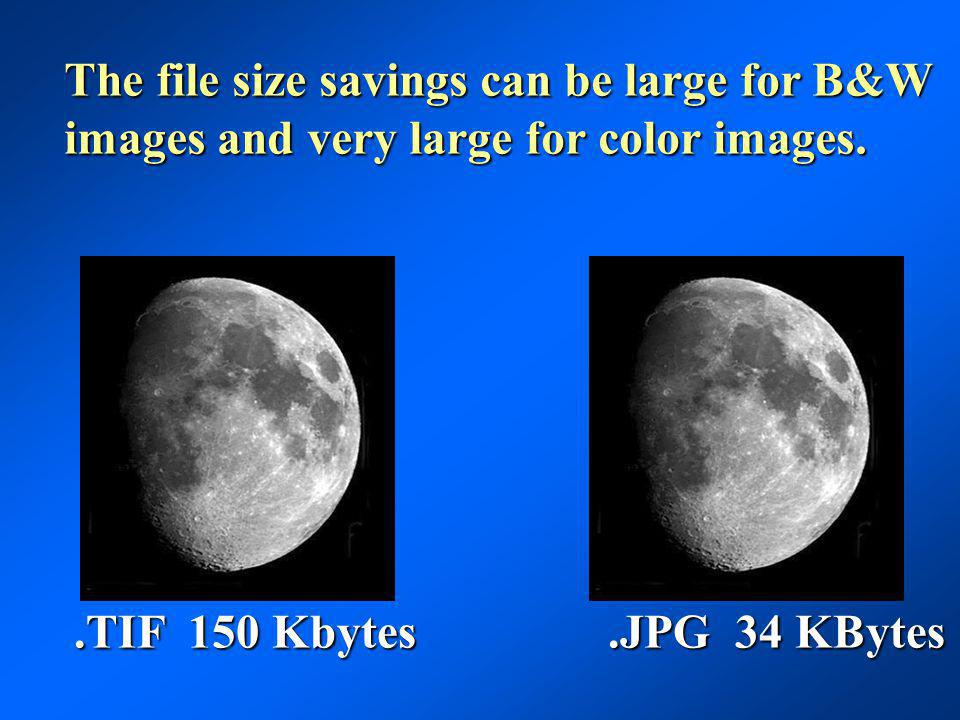 .TIF 150 Kbytes.JPG 34 KBytes The file size savings can be large for B&W images and very large for color images.