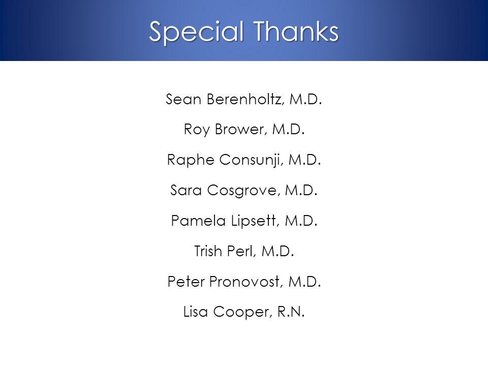 Special Thanks Sean Berenholtz, M.D. Roy Brower, M.D. Raphe Consunji, M.D. Sara Cosgrove, M.D. Pamela Lipsett, M.D. Trish Perl, M.D. Peter Pronovost,