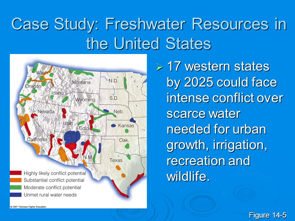 Case Study: Freshwater Resources in the United States 17 western states by 2025 could face intense conflict over scarce water needed for urban growth,
