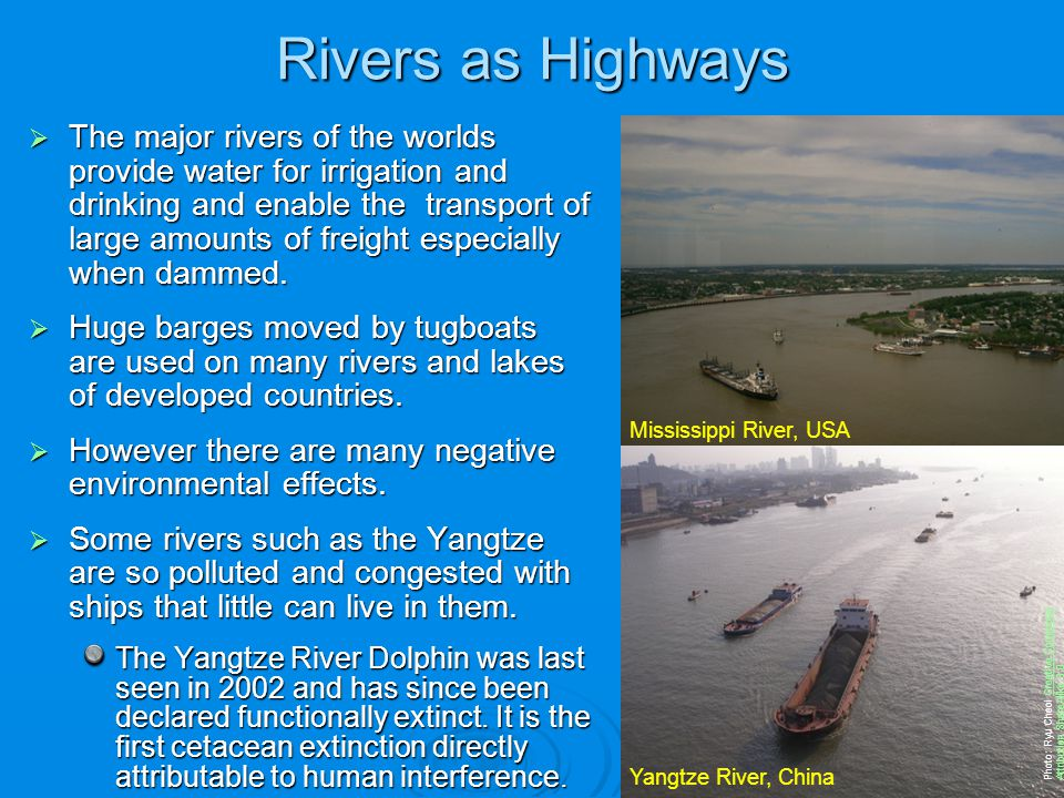 Rivers as Highways The major rivers of the worlds provide water for irrigation and drinking and enable the transport of large amounts of freight espec