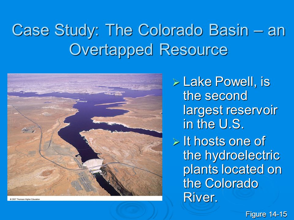 Case Study: The Colorado Basin – an Overtapped Resource Lake Powell, is the second largest reservoir in the U.S. Lake Powell, is the second largest re