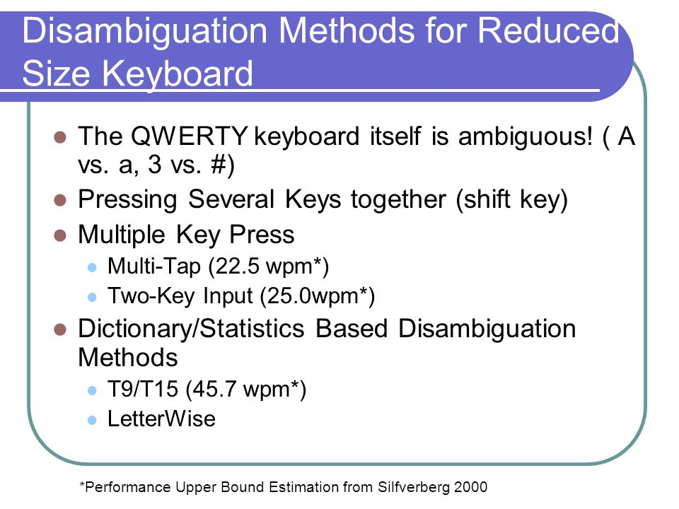 Disambiguation Methods for Reduced Size Keyboard The QWERTY keyboard itself is ambiguous.