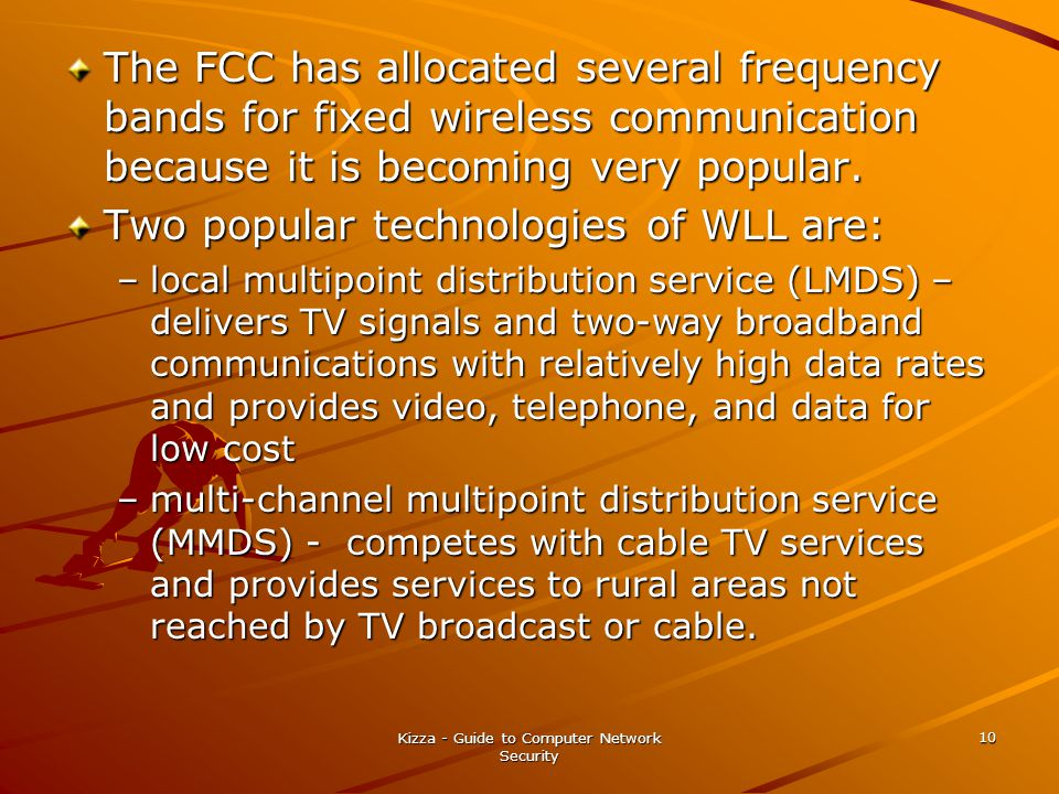 Kizza - Guide to Computer Network Security 10 The FCC has allocated several frequency bands for fixed wireless communication because it is becoming ve