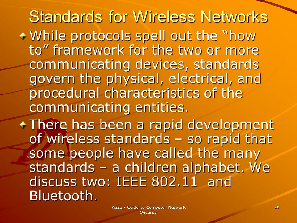 Kizza - Guide to Computer Network Security 18 Standards for Wireless Networks While protocols spell out the how to framework for the two or more commu