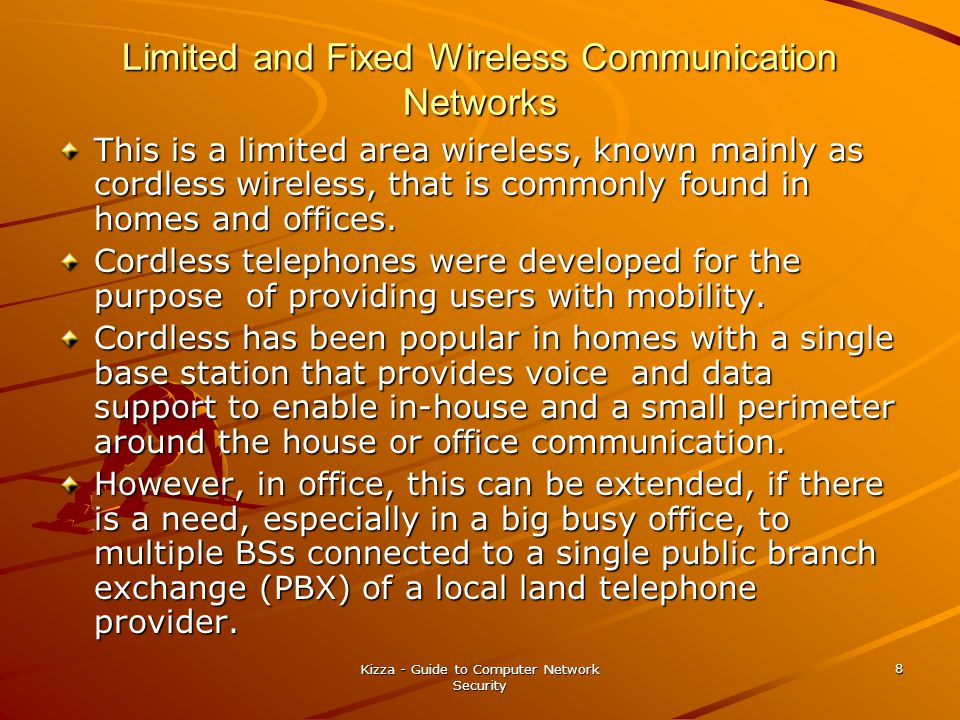 Kizza - Guide to Computer Network Security 8 Limited and Fixed Wireless Communication Networks This is a limited area wireless, known mainly as cordle