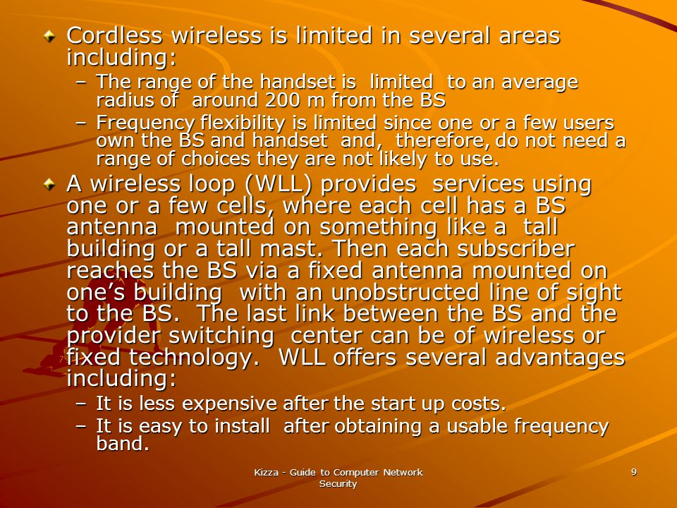 Kizza - Guide to Computer Network Security 10 The FCC has allocated several frequency bands for fixed wireless communication because it is becoming very popular.