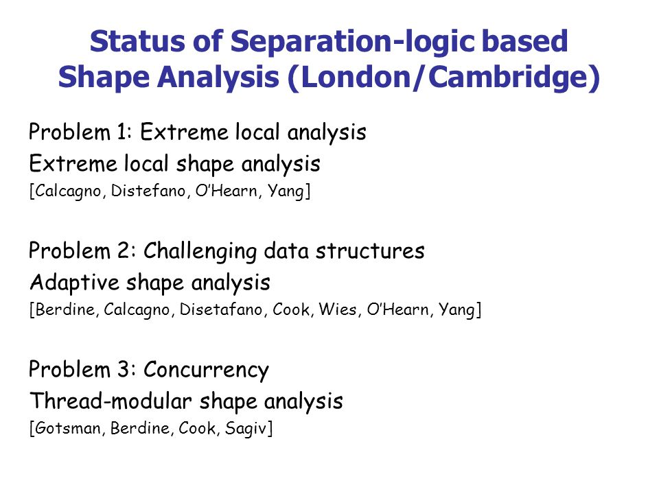 Extreme Local Shape Analysis Analyze a part of code in isolation.