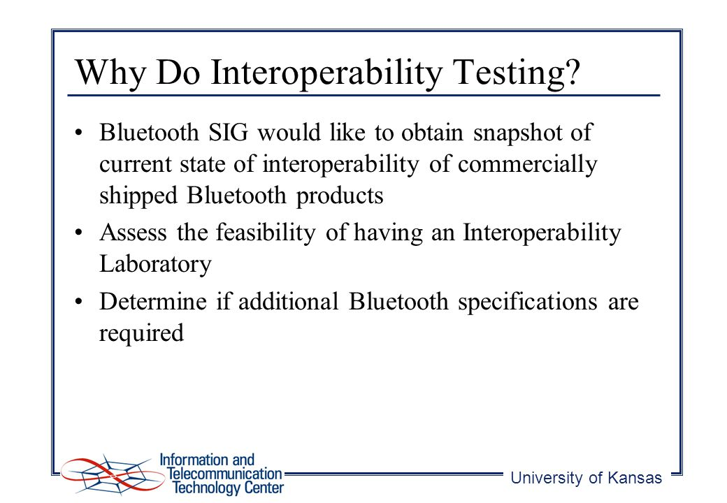 University of Kansas Why Do Interoperability Testing.