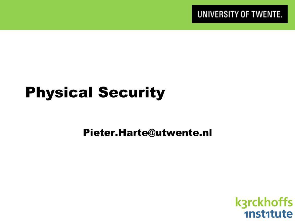 Physical Security Pieter.Harte@utwente.nl