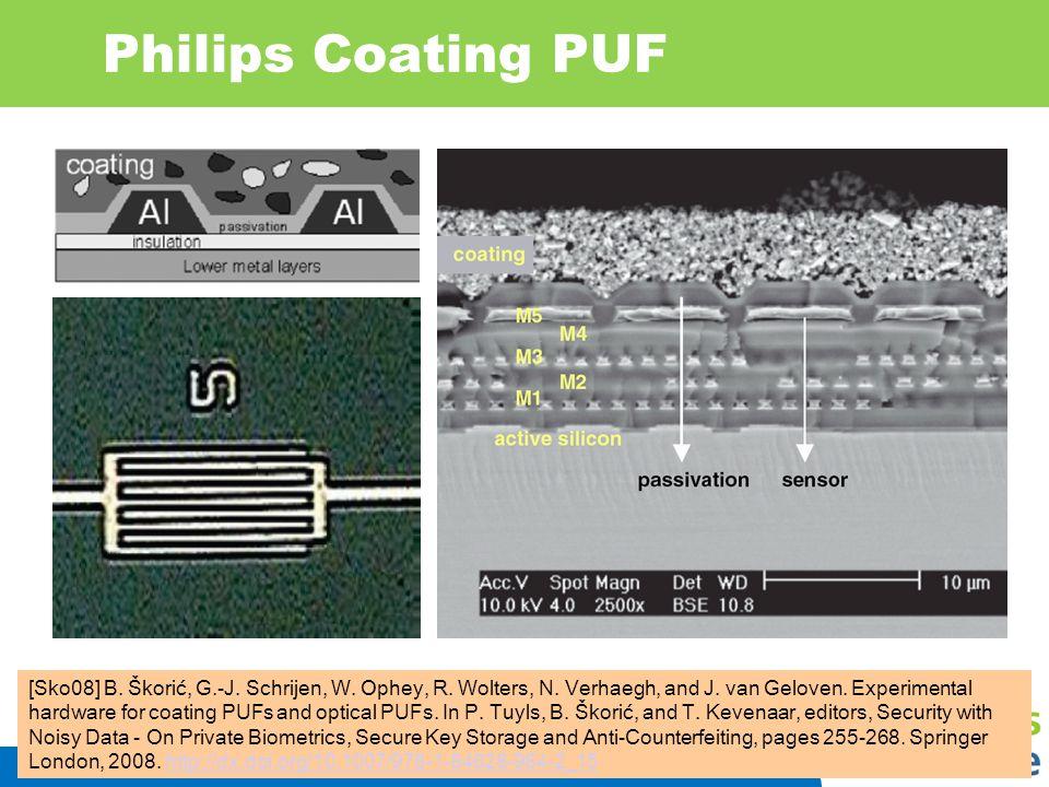 IIS 37 Philips Coating PUF [Sko08] B. Škorić, G.-J. Schrijen, W. Ophey, R. Wolters, N. Verhaegh, and J. van Geloven. Experimental hardware for coating