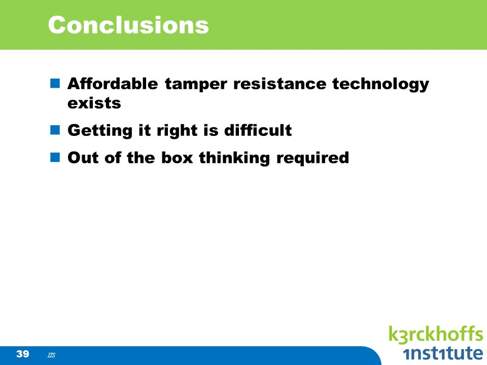 IIS 39 Conclusions Affordable tamper resistance technology exists Getting it right is difficult Out of the box thinking required