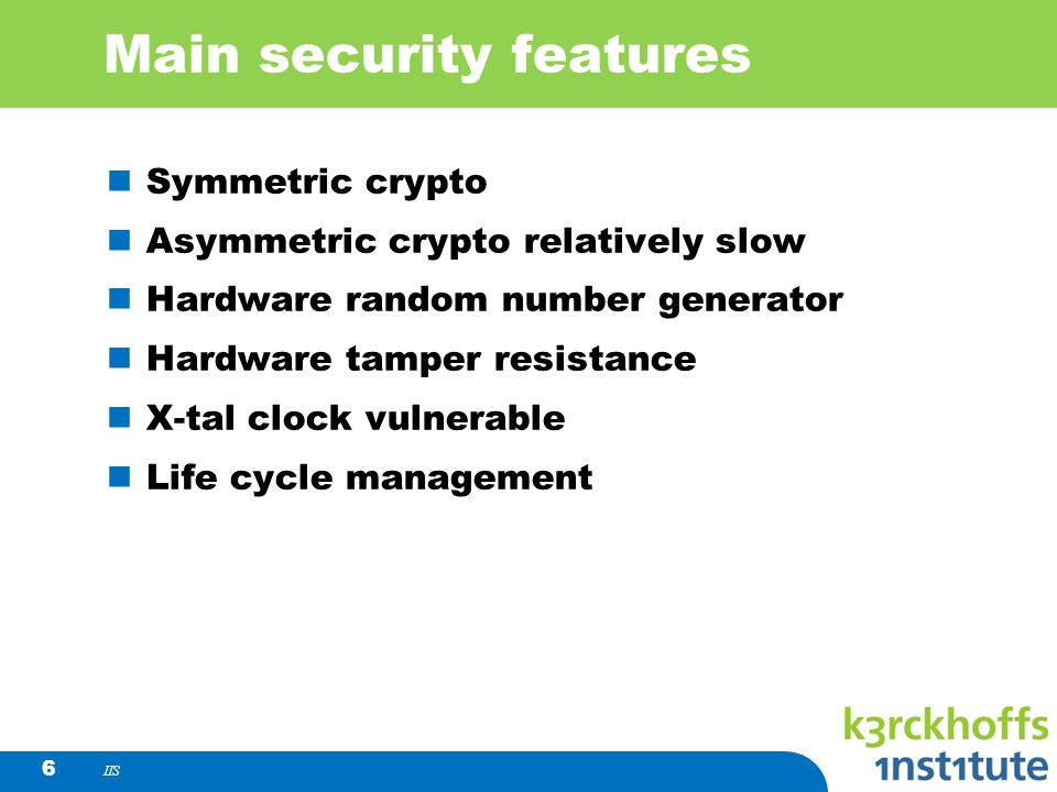 IIS 6 Main security features Symmetric crypto Asymmetric crypto relatively slow Hardware random number generator Hardware tamper resistance X-tal cloc
