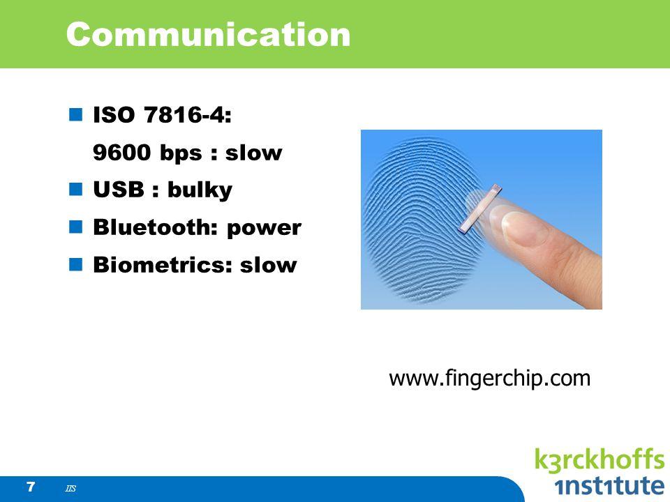 IIS 7 Communication ISO 7816-4: 9600 bps : slow USB : bulky Bluetooth: power Biometrics: slow www.fingerchip.com