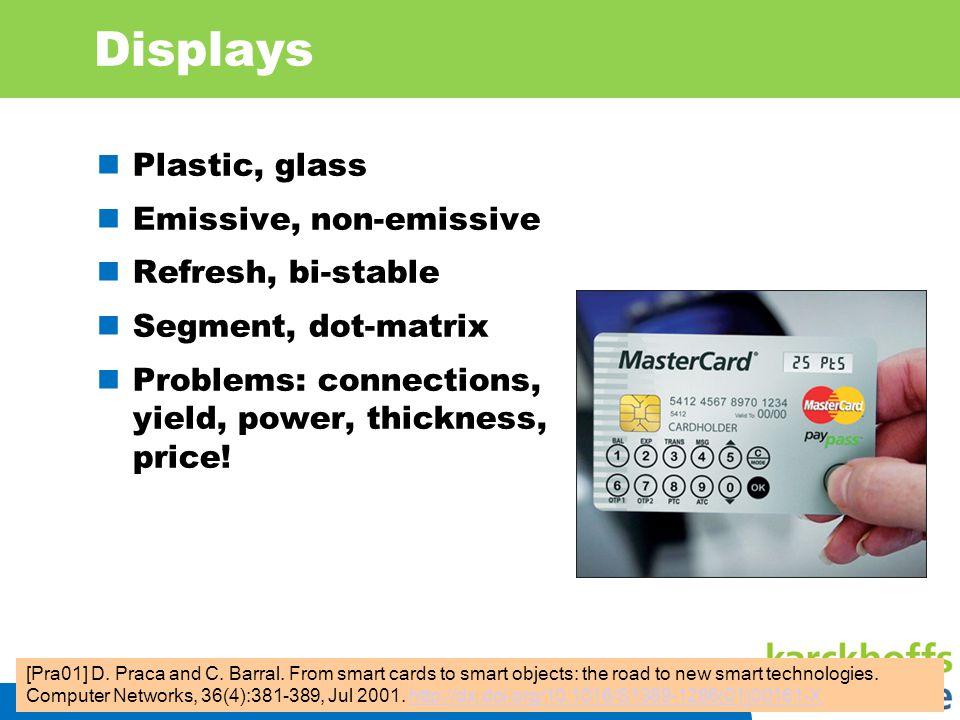 IIS 8 Displays Plastic, glass Emissive, non-emissive Refresh, bi-stable Segment, dot-matrix Problems: connections, yield, power, thickness, price! [Pr