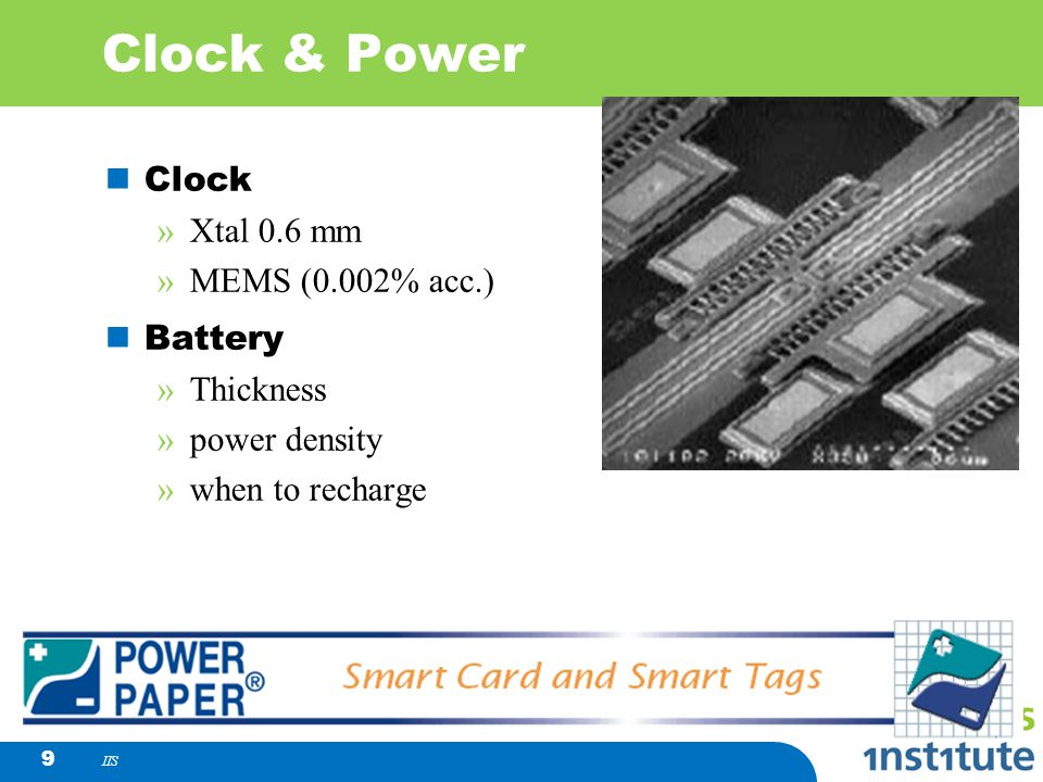 IIS 9 Clock & Power Clock »Xtal 0.6 mm »MEMS (0.002% acc.) Battery »Thickness »power density »when to recharge